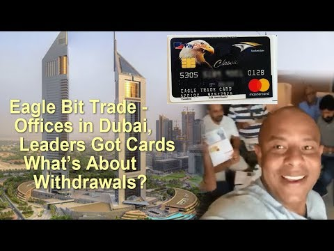 Eagle Bit Trade - Offices in Dubai, Leaders Got Cards. Withdrawals?