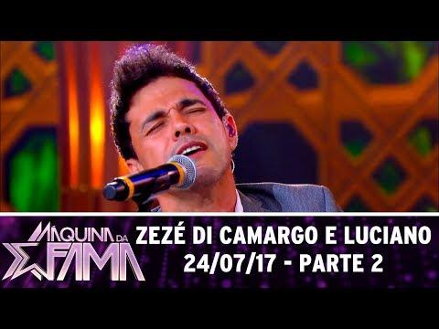 Zezé Di Camargo e Luciano - Parte 2 | Máquina da Fama (24/07/17)