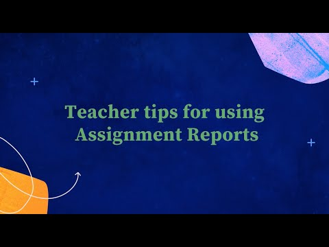 Teacher tips for using Assignment Reports