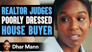Realtor Judges Poorly Dressed House Buyer, He Lives To Regret It | Dhar Mann