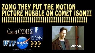 Comet ISON WTF NASA? Hubble Wishes Granted. She
