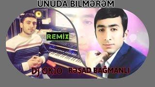 Resad Bagmanli & Dj Ok10 - Unuda Bilmerem (Remix) 2017