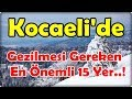 Kocaeli'de Gezilmesi Gereken, En Önemli 15 Yer...!