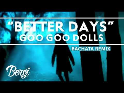 Goo Goo Dolls-Better Days (BergiDj Bachata Remix)