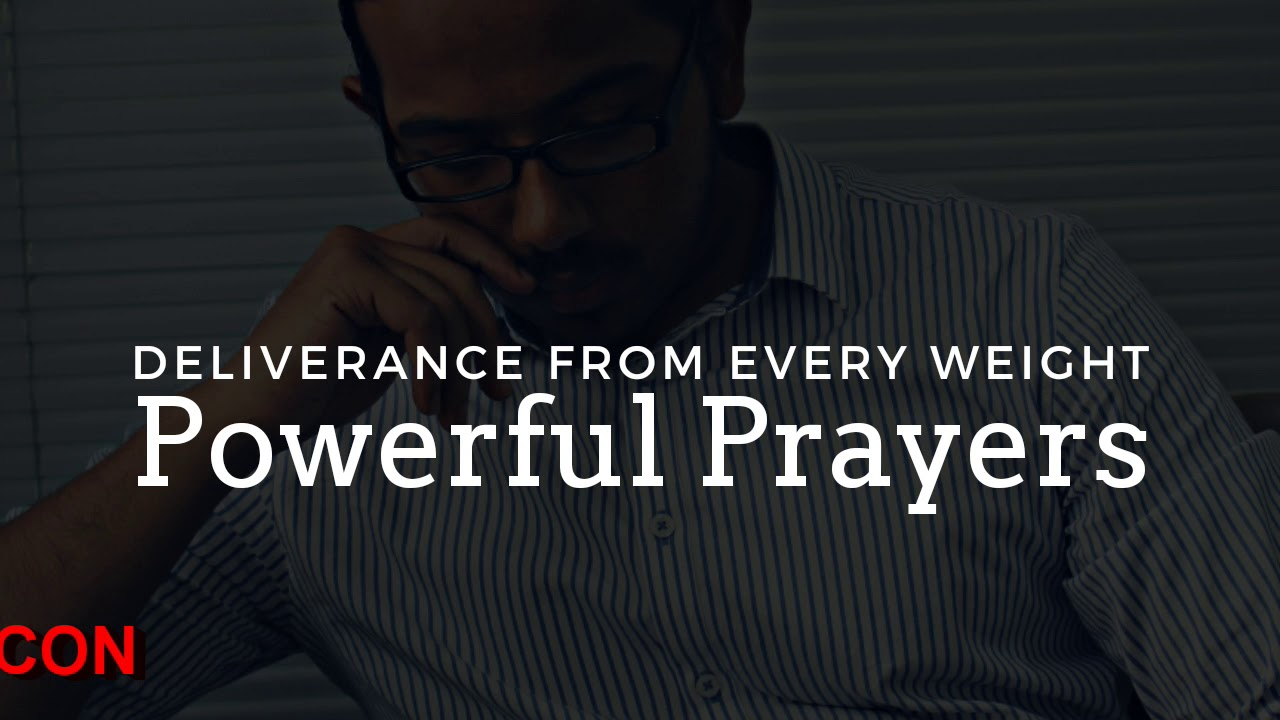 DELIVERANCE FROM EVERY WEIGHT, Powerful Deliverance Prayers