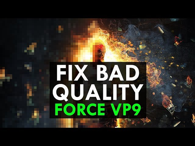 How to Force the Best Video Quality (VP9) on YouTube - Bad Quality Fix