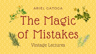 The Magic of Mistakes - A Vintage Lecture by Ariel Gatoga