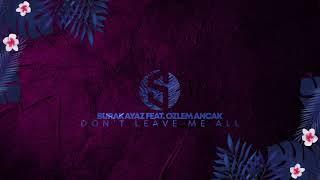 Burak Ayaz feat. Ozlem Ancak - Don't Leave Me All
