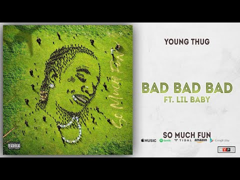 Young Thug - Bad Bad Bad Ft. Lil Baby (So Much Fun)
