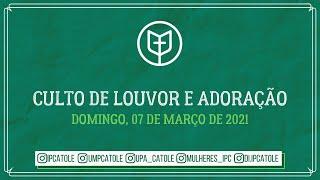 Culto de Louvor e Adoração -  07/03/2021