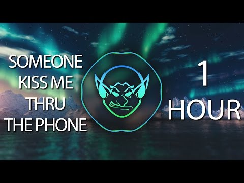 Someone Kiss Me Thru The Phone (Goblin Mashup) 【1 HOUR】