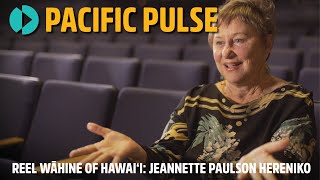 Pacific Pulse 202 - Reel Wāhine of Hawaiʻi: Jeannette Paulson Hereniko