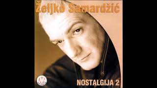 Zeljko Samardzic - Jedina moja & Nije htjela