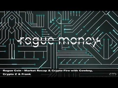 Rogue Coin: Market Recap & Crypto Fire w/ Cowboy, Z,  & Frank