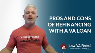 Pros and Cons of Refinancing | VA Loan Refinance