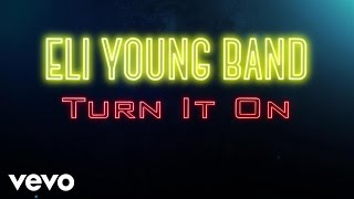Eli Young Band - Turn It On (Audio)