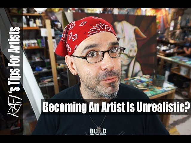 Is Becoming An Artist Unrealistic? - Tips For Artists