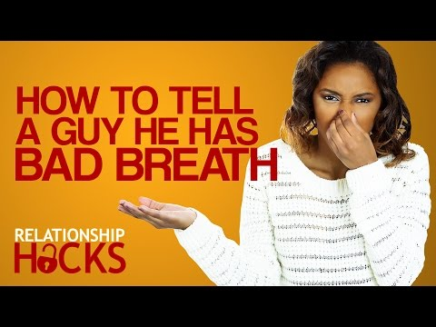 How To Tell A Guy He's Got Bad Breath & How To Upgrade His Style | Relationship Hacks