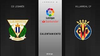 Calentamiento CD Leganés vs Villarreal CF