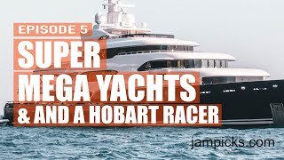 Super Super Mega Yachts and a Hobart Racer Episode 5