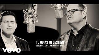 Josue Del Cid - Tu Guías Mi Destino ft. Marcos Witt