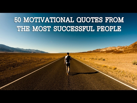 50 Motivational Quotes From The Most Successful People | Famous Quotes