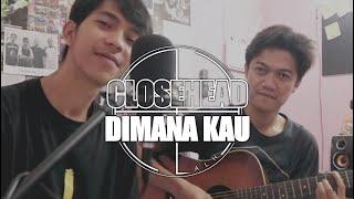 Download Mp3 Closehead - Dimana Kau   Cover Zulian & Rizwan