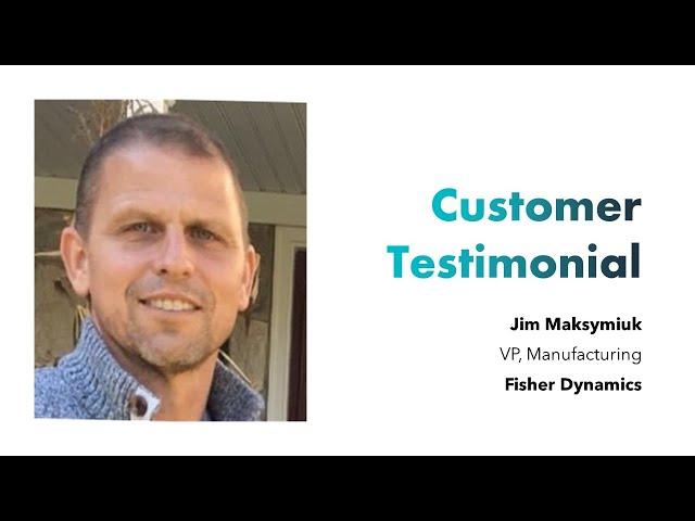 Customer Testimonial - Fisher Dynamics - Jim Maksymiuk