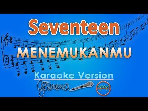Seventeen - Menemukanmu (Karaoke Lirik Tanpa Vokal) by GMusic