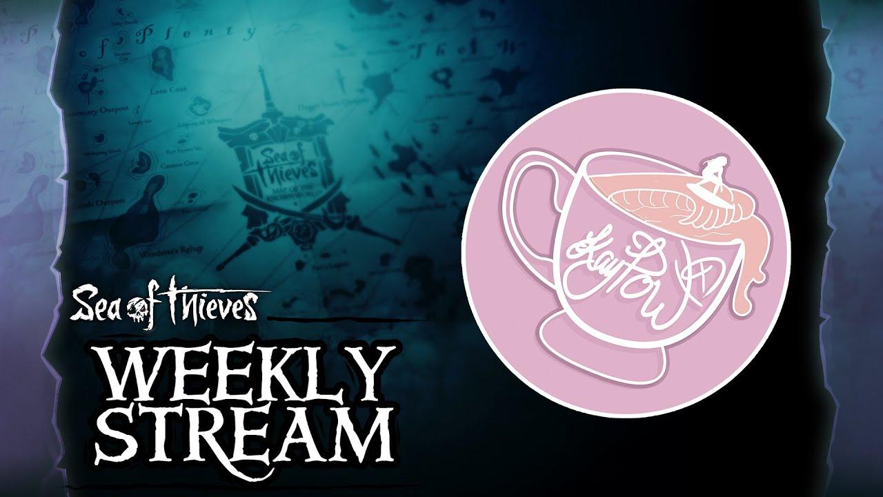 Sea of Thieves Weekly Stream - kayPOWXD