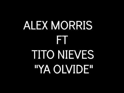 ALEX MORRIS FT TITO NIEVES -  YA OLVIDE