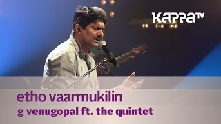 Etho Vaarmukilin - G Venugopal feat. The Quintet - Music Mojo - Kappa TV