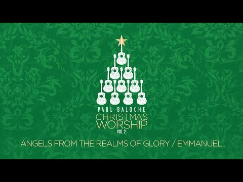 """Angels From The Realms Of Glory/Emmanuel"" from Paul Baloche (OFFICIAL LYRIC VIDEO)"