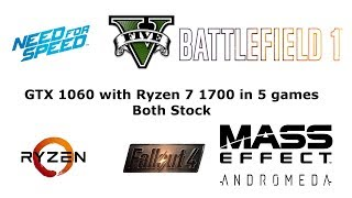 Stock GTX 1060 and Ryzen 7 1700 test in 5 games
