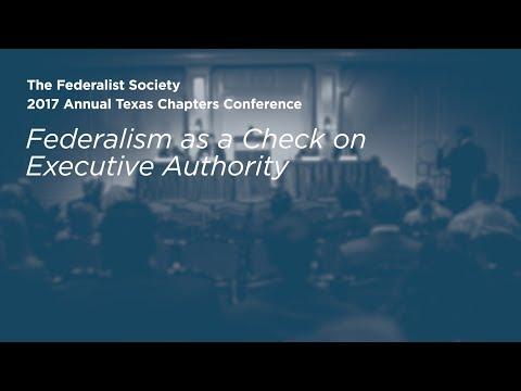 Federalism as a Check on Executive Authority [2017 Annual Texas Chapters Conference]