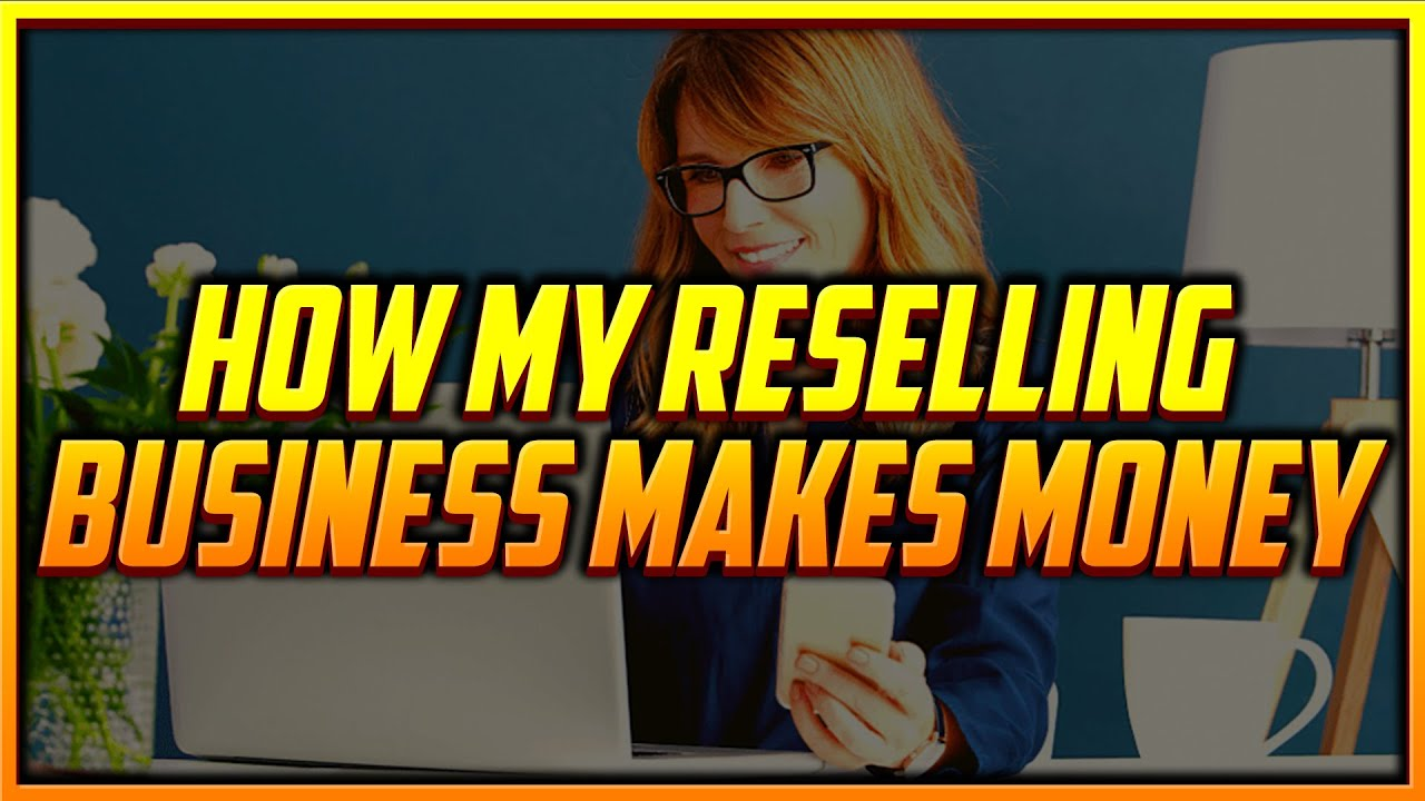 How My Reselling Business Makes Money