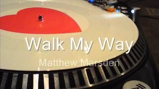 Walk My Way Matthew Marsden