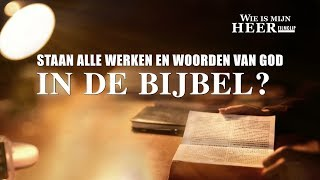 Staan alle werken en woorden van God in de Bijbel?
