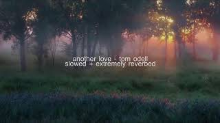 Another Love - Tom Odell (slowed + extremely reverbed)