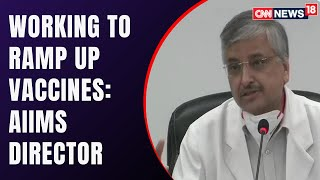 AIIMS Director: Import of Covid19 Vaccines Is Allowed | Covid Updates | CNN News18