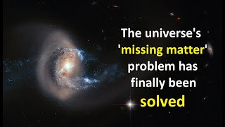 The universe's 'missing matter' problem has finally been solved