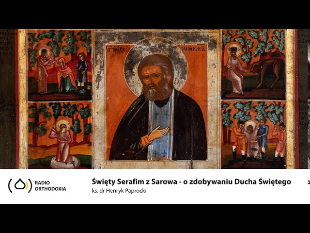 Święty Serafim z Sarowa - o zdobywaniu Ducha Świętego. Ks. dr Henryk Paprocki