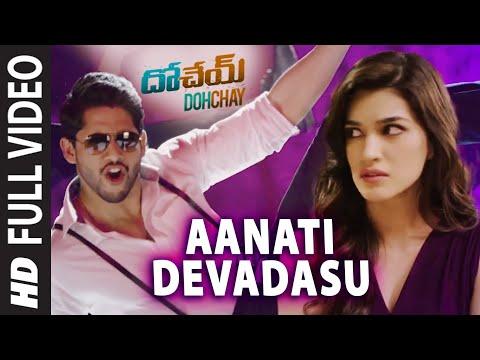 Aanati Devadasu Full Video Song | Dohchay | Naga Chaitanya, Kriti Sanon