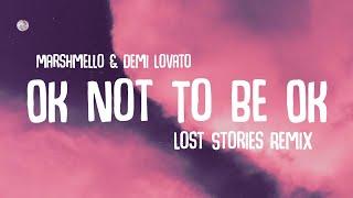 Demi Lovato, Marshmello - OK Not To Be OK (Lost Stories Remix/Lyrics)