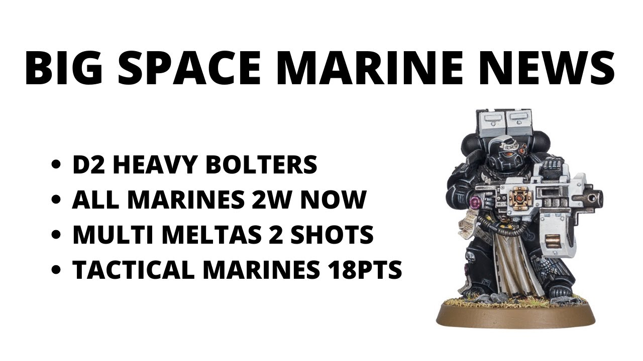 "Big Space Marine News - Damage 2 Heavy Bolters, All Non-Primaris Two Wounds, 12"" Flamers..."