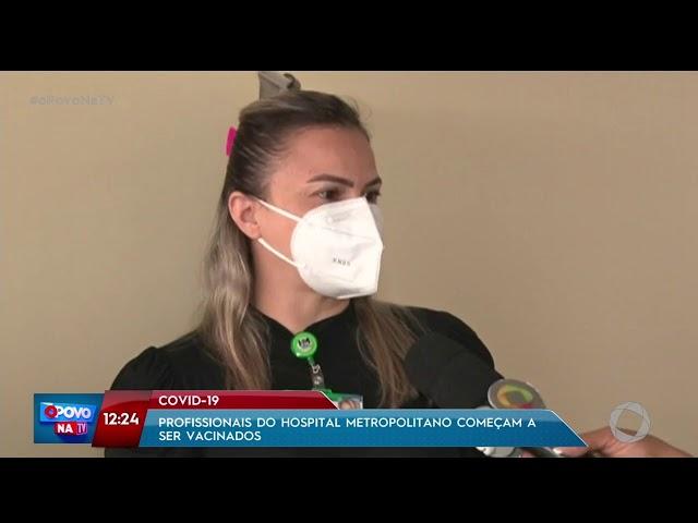 O Povo na TV - Profissionais do Hospital Metropolitano começam a ser vacinados