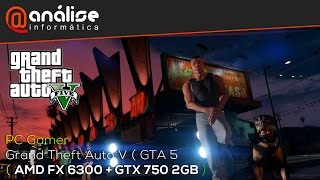 Grand Theft Auto V (GTA V) AMD FX 6300 + GTX 750 2GB ( PC GAMER CUSTO X BENEFICIO)