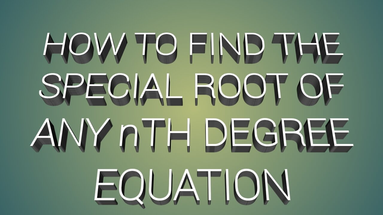 How To Find Special Root Of Any Nth Degree Equation
