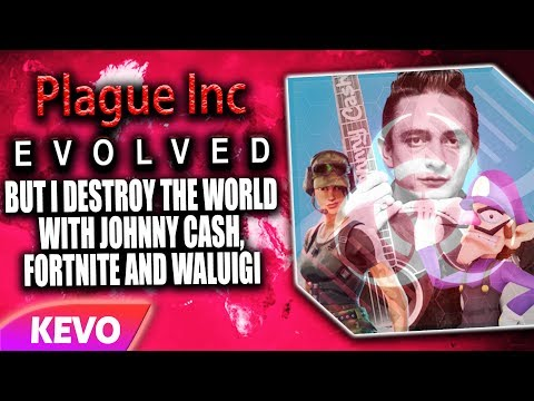 Plague Inc Evolved but I destroy the world with Johnny Cash, Fortnite and Waluigi