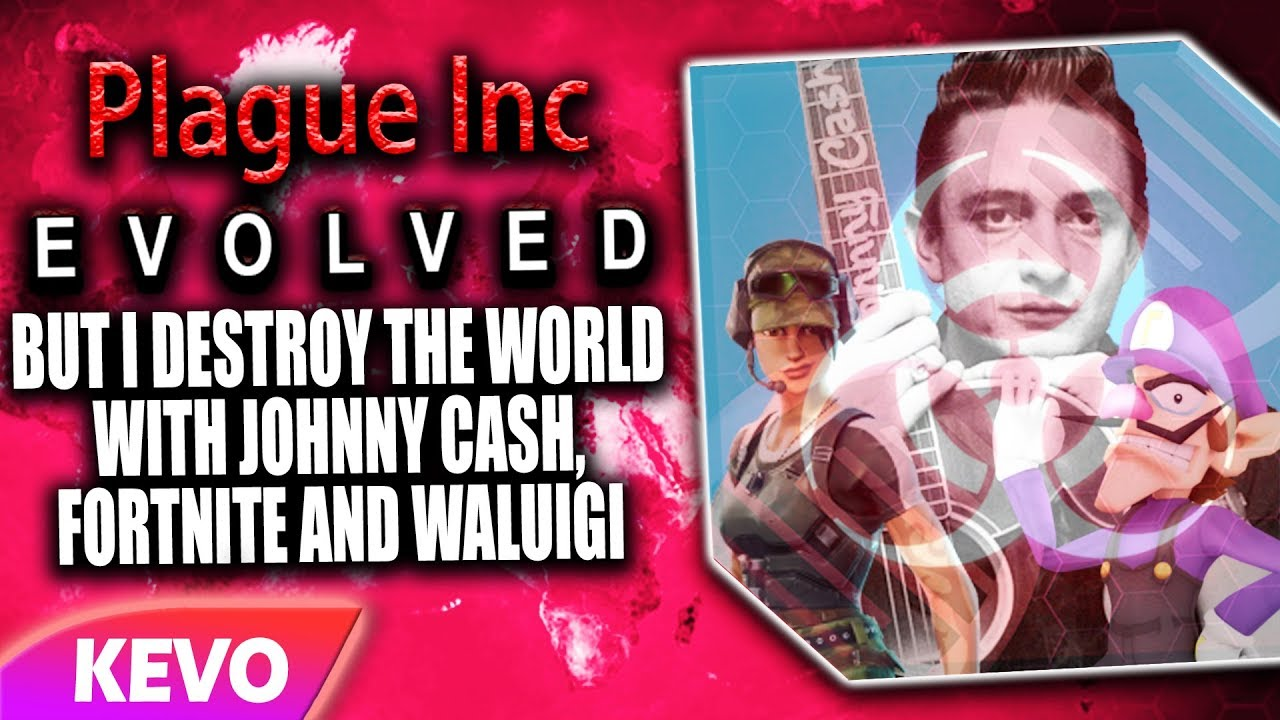 plague-inc-evolved-but-i-destroy-the-world-with-johnny-cash-fortnite-and-waluigi